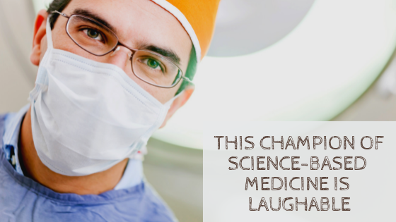 This Champion of Science-Based Medicine Is Laughable