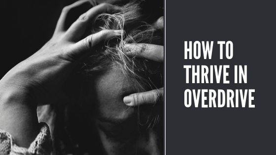 How To Thrive in Overdrive
