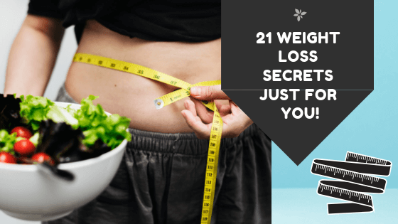 21 Weight Loss Secrets Just For You!