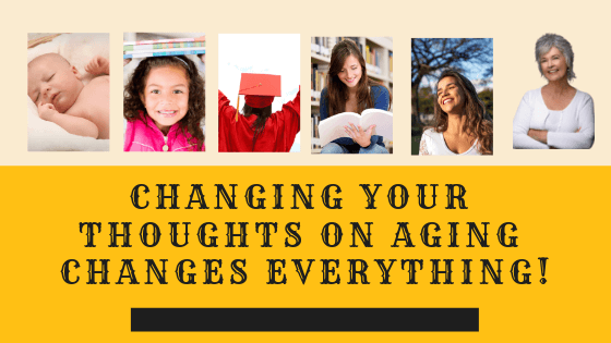 Changing Your Thoughts on Aging Changes Everything!