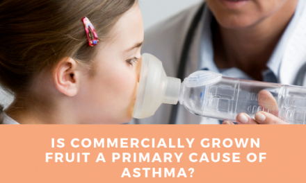 Is Commercially Grown Fruit a Primary Cause of Asthma?