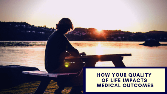 How Your Quality of Life Impacts Medical Outcomes