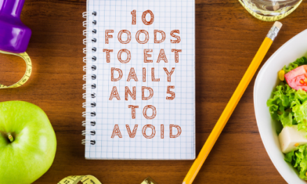 10 Foods to Eat Daily and 5 to Avoid