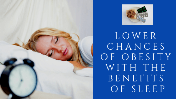 Lower Chances of Obesity with the Benefits of Sleep